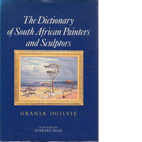 The Dictionary of South African Painters and Sculptors, Including Namibia (Signed) | Grania Ogilvie