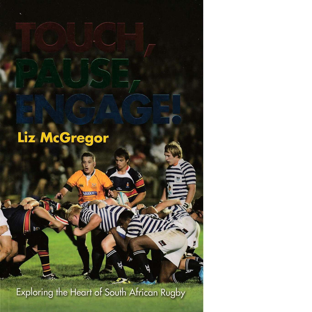 Bookdealers:Touch, Pause, Engage!: Exploring the Heart of South African Rugby | Liz McGregor