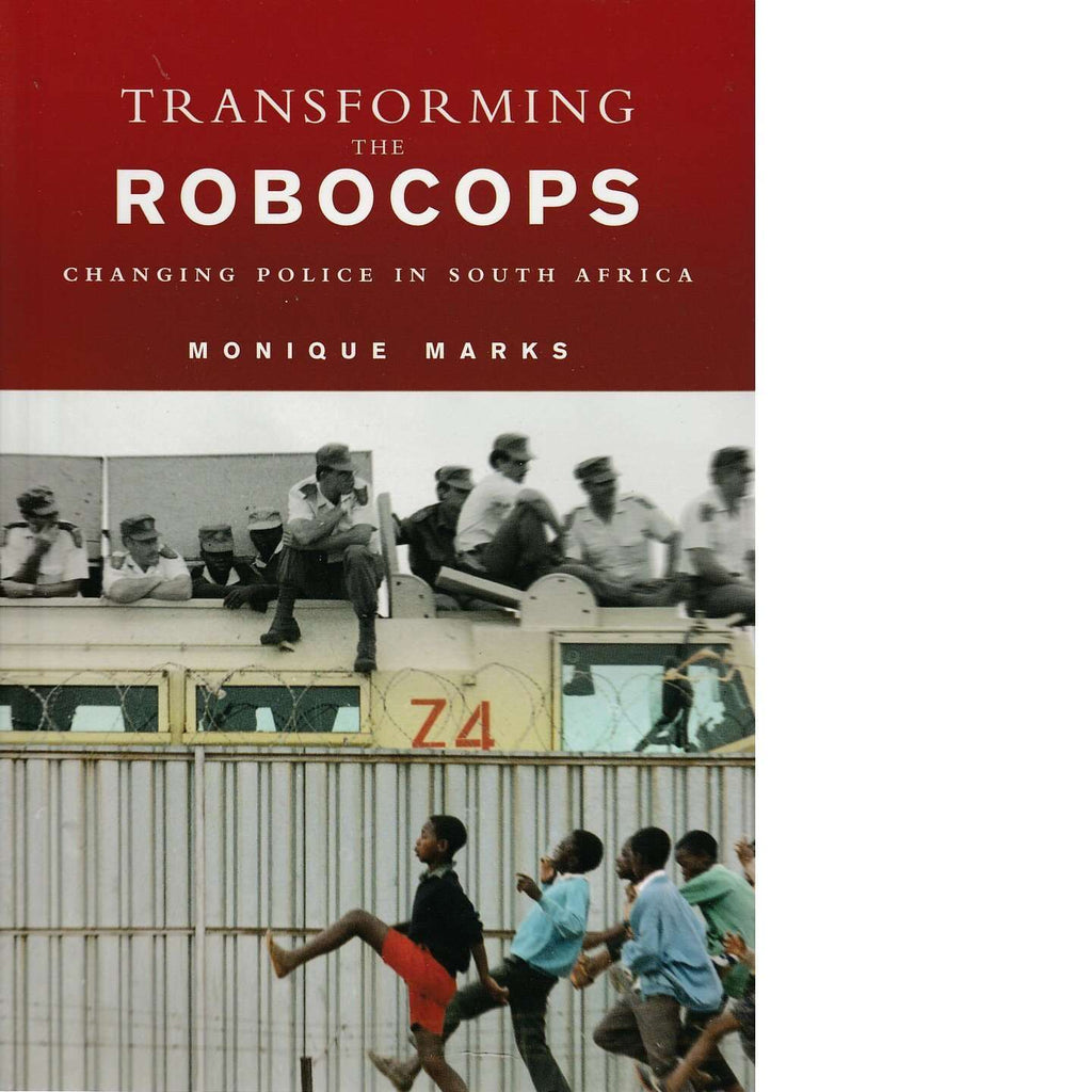 Bookdealers:Transforming the Robocops: Changing Police in South Africa | Monique Marks
