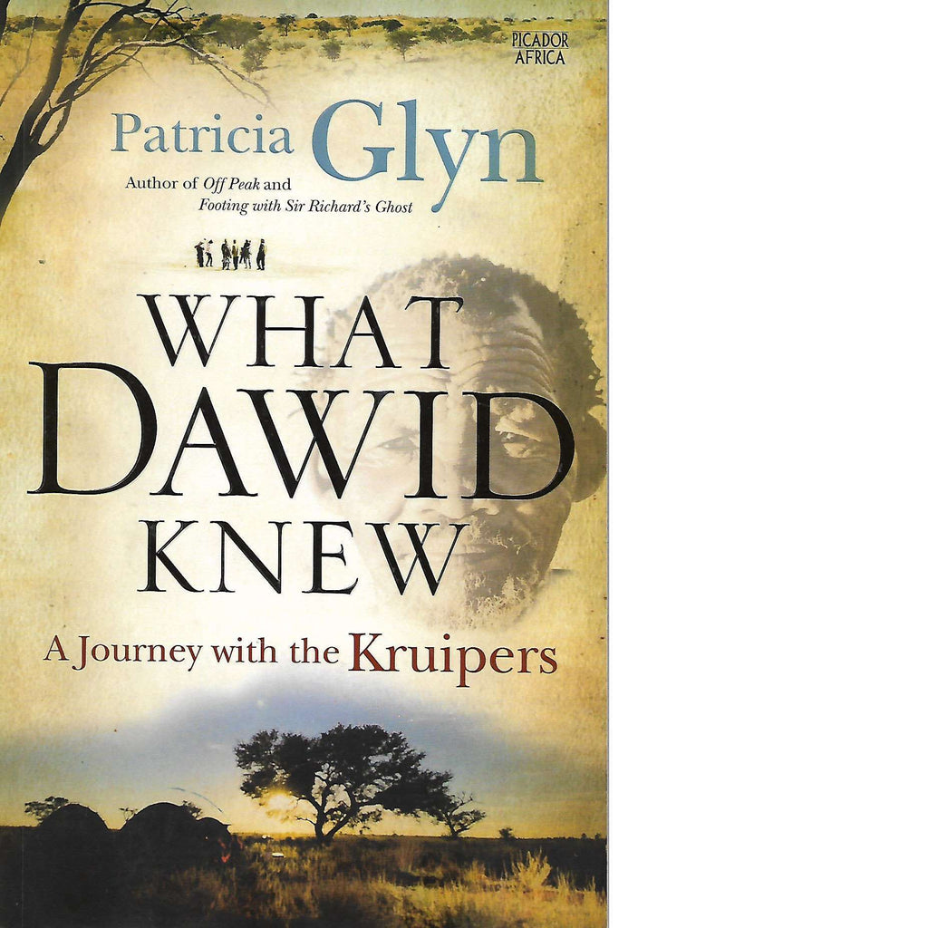 Bookdealers:What Dawid Knew: A Journey with the Kruipers | Patricia Glyn