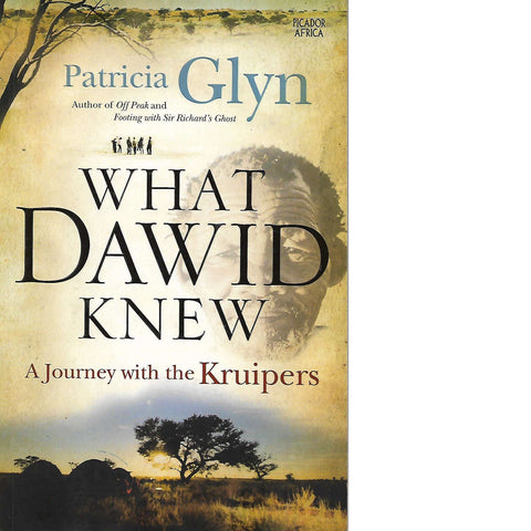 What Dawid Knew: (Signed by the Author) A Journey with the Kruipers | Patricia Glyn