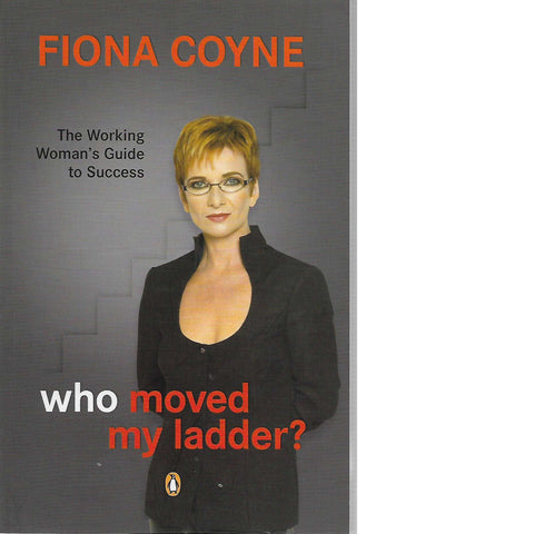 Who Moved My Ladder?: The Working Woman's Guide to Success | Fiona Coyne