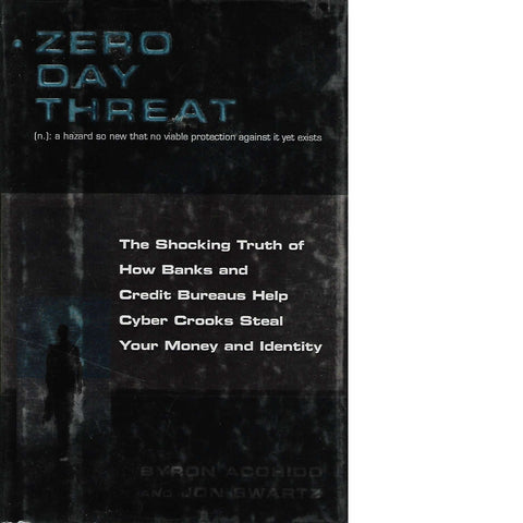 Zero Day Threat: The Shocking Truth of How Banks and Credit Bureaus Help Cyber Crooks Steal Your Money and Identity | Jon Swartz and Byron Acohido