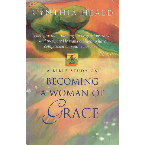 A Bible Study on Becoming a Woman of Grace | Cynthia Heald