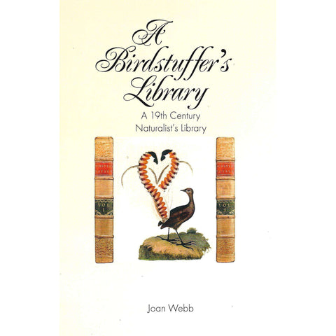 A Birdstuffer's Library: A 19th Century Naturalist's Library (Limited Edition Inscribed by Author) | Joan Webb