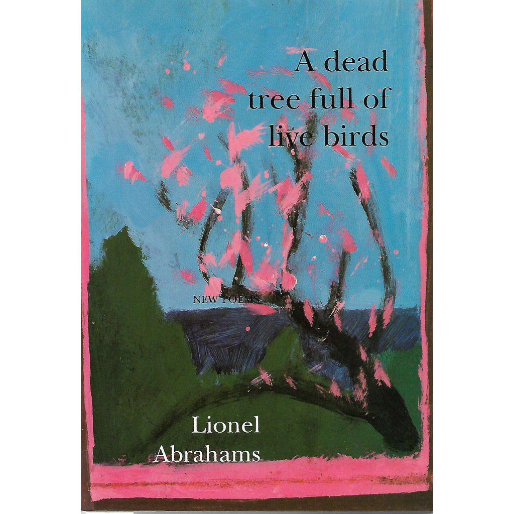 Bookdealers:A Dead Tree Full of Live Birds | Lionel Abrahams