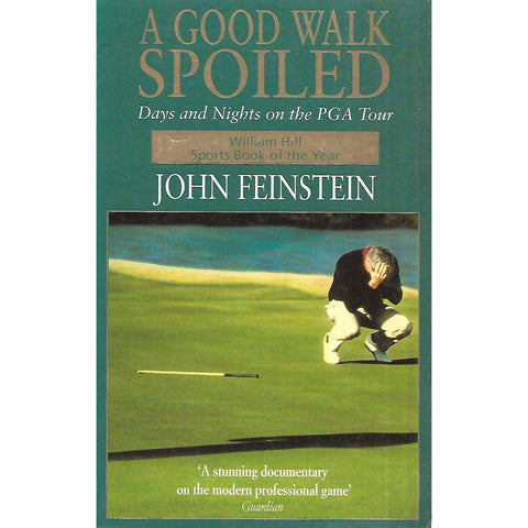 A Good Walk Spoiled: Days and Nights on the PGA Tour | John Feinstein