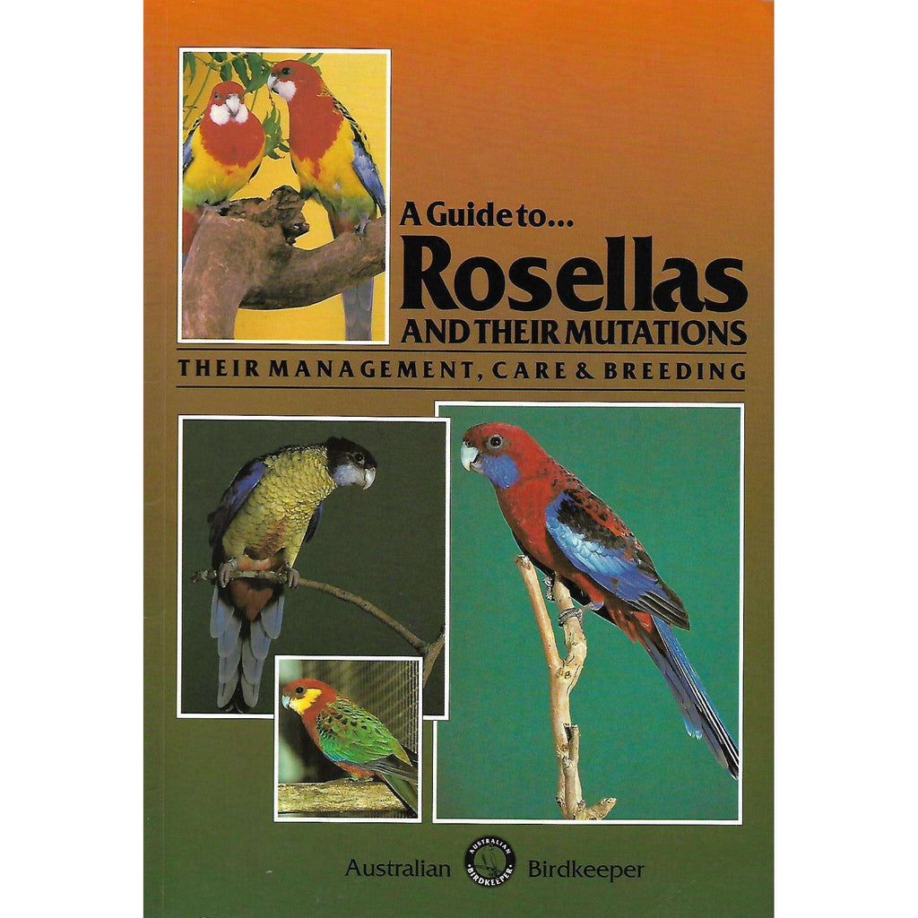 Bookdealers:A Guide to Rosellas and Their Mutations: Their Management, Care & Breeding