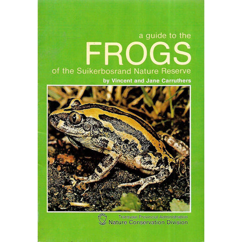 A Guide to the Frogs of the Suikerbosrand Nature Reserve (Afrikaans/English) | Vincent & Jane Carruthers