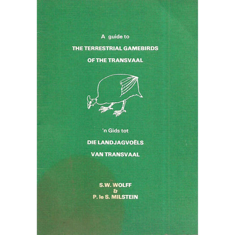 A Guide to the Terrestrial Gamebirds of the Transvaal (Afrikaans/English Edition) | S. W. Wolff & P. le S. Milstein