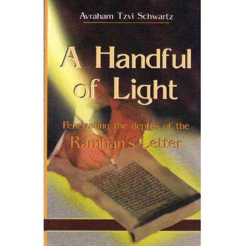 A Handful of Light: (With Author's Inscription) Penetrating the Depths of the  Ramban's Letter | Avraham Tzvi Schwartz