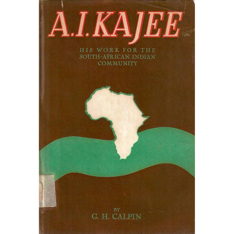 A. I. Kajee: His Work for the South African Indian Community | G. H. Calpin