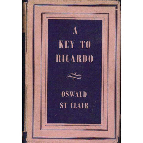 A Key to Ricardo (With Author's Dedication to Owen Horwood who was S.A. Finance Minister when the National Party was in Power) | Oswald St Clair