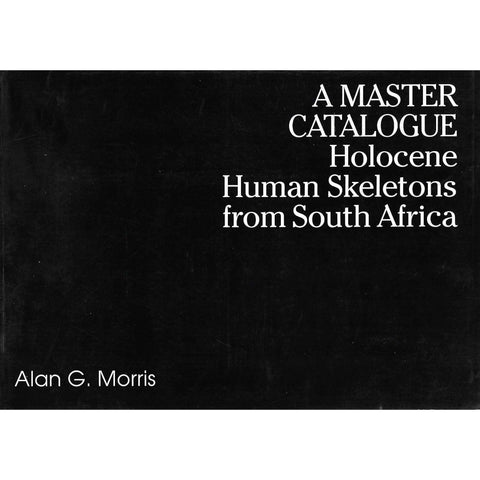 A Master Catalogue: Holocene Human Skeletons from South Africa | Alan G. Morris