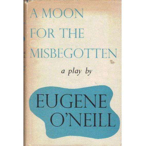 A Moon for the Misbegotten: A Play | Eugene O'Neill