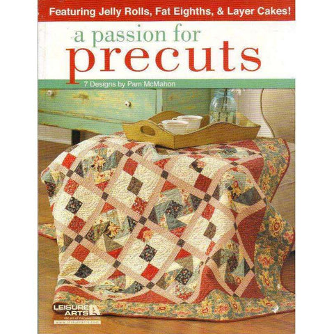 A Passion for Precuts: 7 Designs (Featuring Jelly Rolls, Fat Eighths, & Layer Cakes!) | Pam McMahon