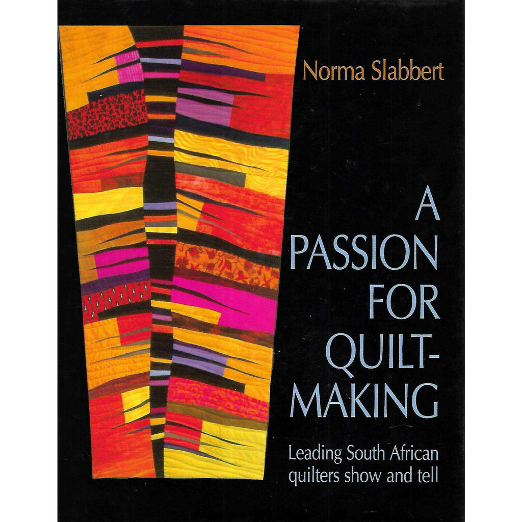 Bookdealers:A Passion for Quilt-Making: Leading South African Quilters Show and Tell (With 4 Postcards) | Norma Slabbert