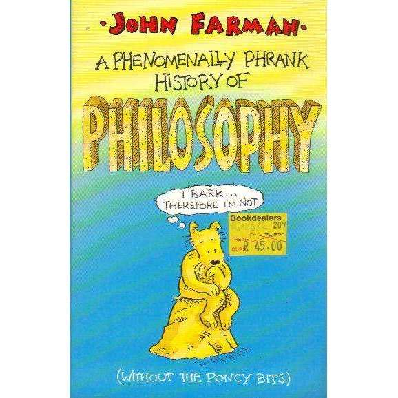 Bookdealers:A Phenomenally Phrank History of Philosophy (Without the Poncy Bits) | John Farman