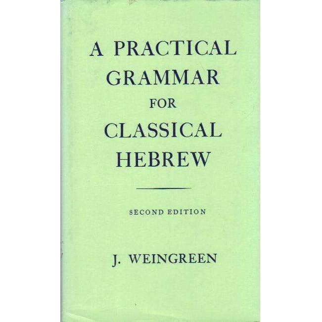 Bookdealers:A Practical Grammar for Classical Hebrew, 2nd Edition (English and Hebrew Edition) | J. Weingreen