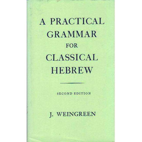 A Practical Grammar for Classical Hebrew, 2nd Edition (English and Hebrew Edition) | J. Weingreen