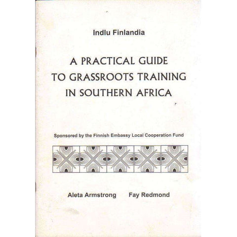A Practical Guide to Grassroots Training in Southern Africa | Aleta Armstrong and Fay Redmond