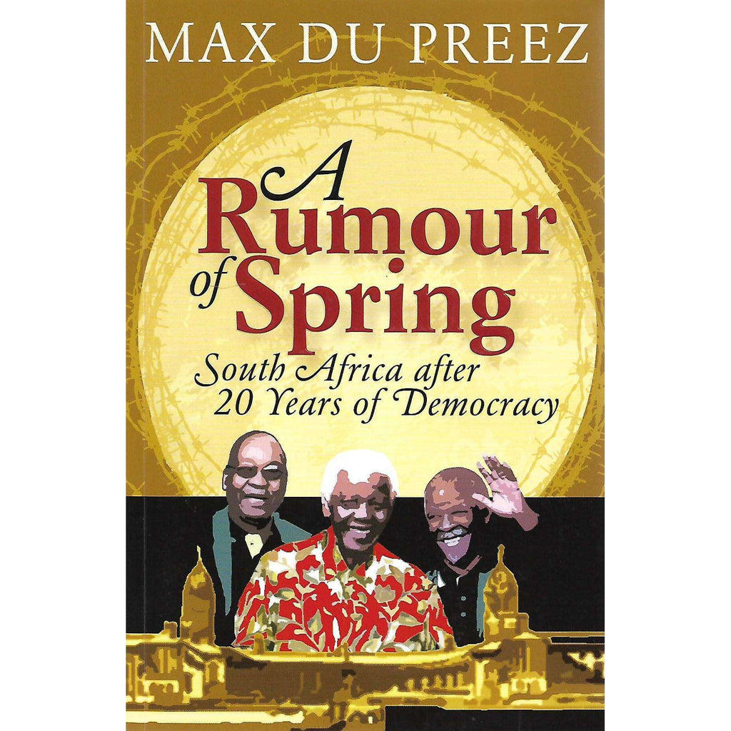 Bookdealers:A Rumour of Spring: South Africa After 20 Years of Democracy (Inscribed by Author) | Max du Preez