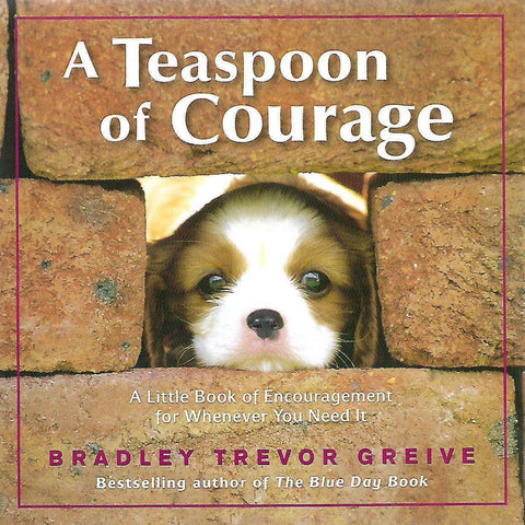 A Teaspoon of Courage: A Little Book of Encouragement for Whenever You Need It | Bradley Trevor Greive