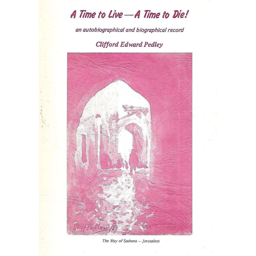 Bookdealers:A Time to Live - A Time to Die! An Autobiographical and Biographical Record (Inscribed by Author) | Clifford Edward Pedley
