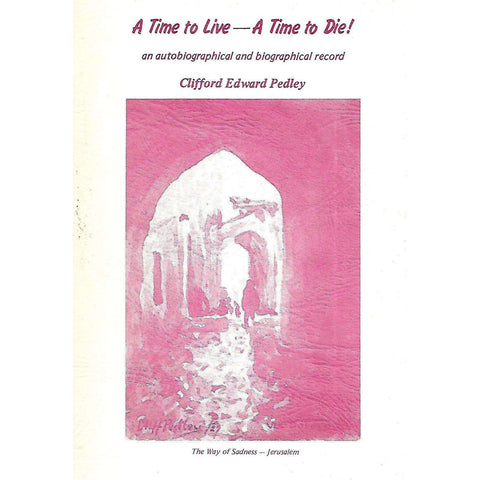 A Time to Live - A Time to Die! An Autobiographical and Biographical Record (Inscribed by Author) | Clifford Edward Pedley