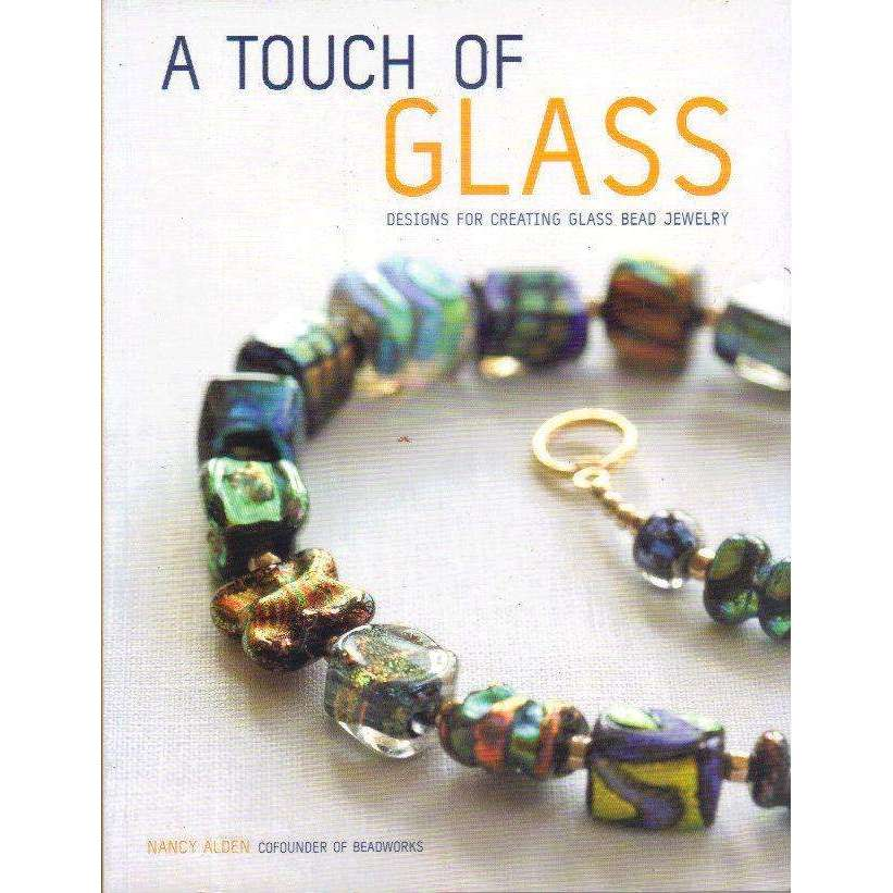 Bookdealers:A Touch of Glass: Designs for Creating Glass Bead Jewelry |  Nancy Alden