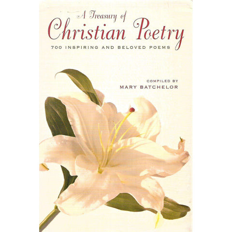 A Treasury of Christian Poetry: 700 Inspiring and Beloved Poems | Mary Batchelor (Ed.)