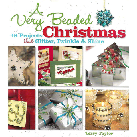 A Very Beaded Christmas: 46 Projects That Glitter, Twinkle & Shine | Terry Taylor
