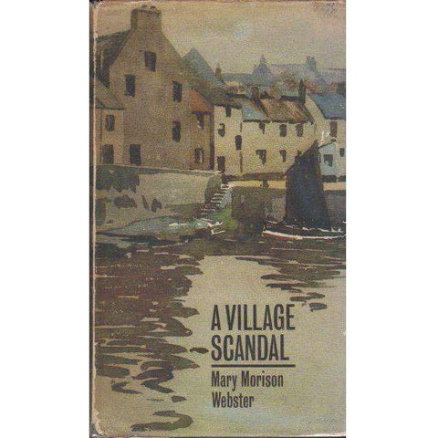 A Village Scandal  (Signed by the Author) | Mary Morison Webster