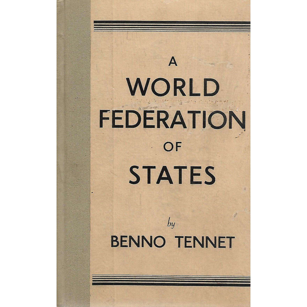Bookdealers:A World Federation of States: Some Suggestions | Benno Tennet