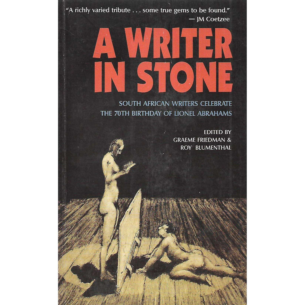 Bookdealers:A Writer in Stone: South African Writers Celebrate the 70th Birthday of Lionel Abrahams (Inscribed by Author) | Graeme Friedman & Roy Blumenthal