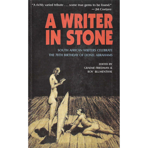 A Writer in Stone: South African Writers Celebrate the 70th Birthday of Lionel Abrahams (Inscribed by Author) | Graeme Friedman & Roy Blumenthal
