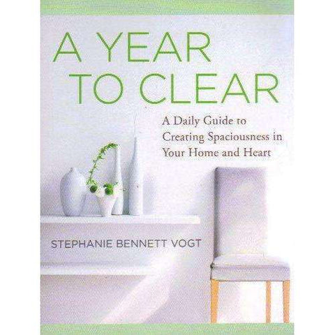 A Year to Clear: A Daily Guide to Creating Spaciousness In Your Home and Heart | Stephanie Bennett Vogt