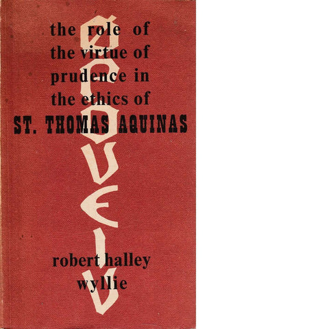 The Role of the Virtue of Prudence in the Ethics of St. Thomas Aquinas | Robert Halley Whllie
