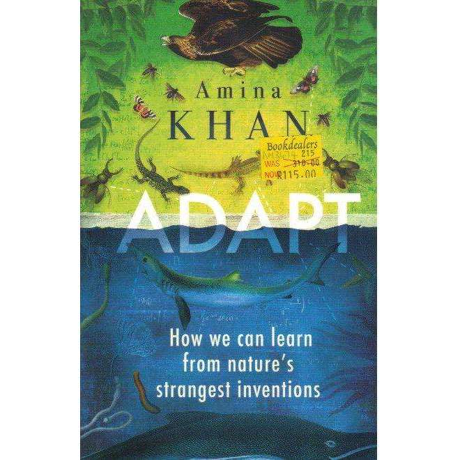 Bookdealers:Adapt: How We Can Learn from Nature's Strangest Inventions | Amina Khan