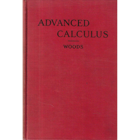 Advanced Calculus: A Course Arranged with Special Reference to the Needs of Students of Applied Mathematics | Frederick S. Woods
