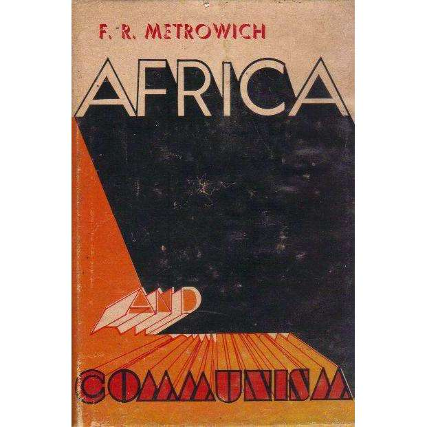 Bookdealers:Africa and Communism: A Study of Successes, Set-Backs and Stooge States | F.R. Metrowich