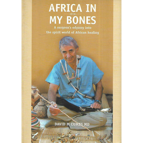 Africa in My Bones: A Surgeon's Odyssey Into the Spirit World of African Healing (Inscribed by Author) | David M. Cumes