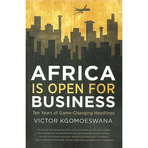 Africa is Open for Business: Ten Years of Game-Changing Headlines (Inscribed by Author) | Victor Kgomoeswana