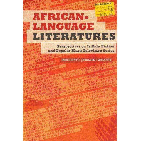 African-Language Literatures: Perspectives On Isizulu Fiction And Popular Black Television Series | Innocentia Jabulisile Mhlambi