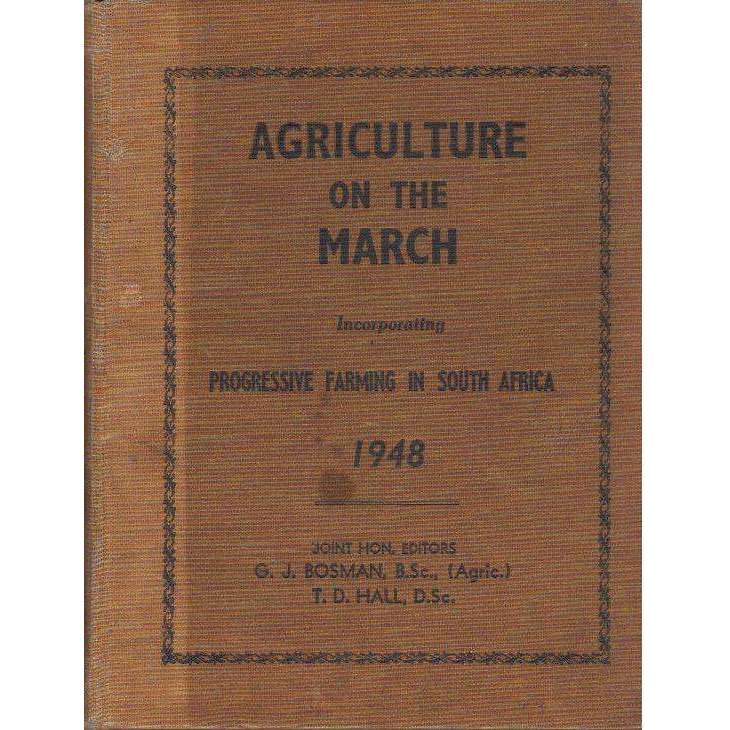 Bookdealers:Agriculture on the March: Incorporating Progressive Farming in South Africa 1948 | Editor's G.J. Bosman, T.D. Hall