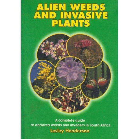 Alien Weeds And Invasive Plants: A Complete Guide to Declared Weeds and Invaders in South Africa | Lesley Henderson