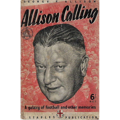 Allison Calling: A Galaxy of Football and Other Memories | George F. Allison