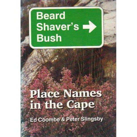 Beard Shaver's Bush: (Signed by the Author) Place Names in the Cape | Ed Coombe & Peter Slingsby