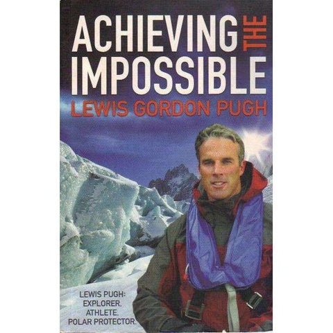 Achieving the Impossible (Signed by the Author) | Lewis Gordon Pugh