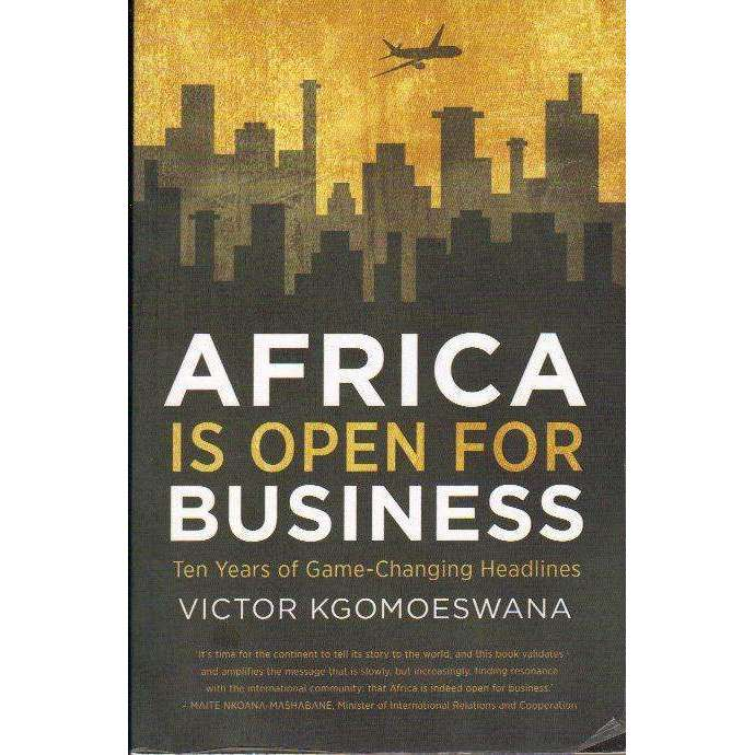 Bookdealers:Africa is Open For Business: (With Author's Inscription) Ten Years of Game-Changing Headlines | Victor Kgomoeswana